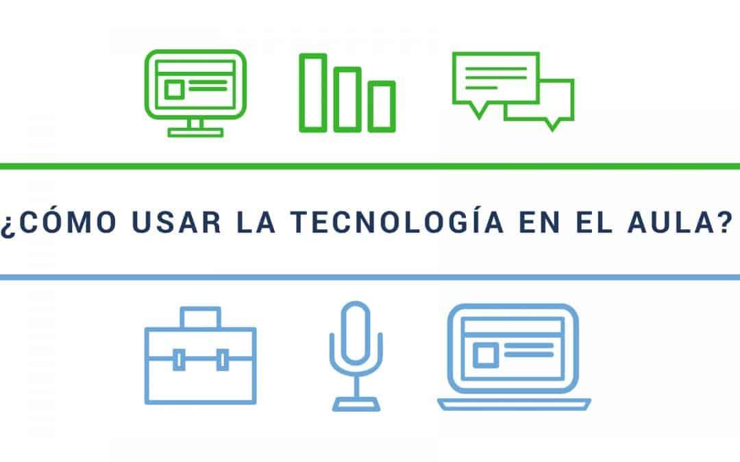 Tecnología en el aula: ¿Cómo usarla?