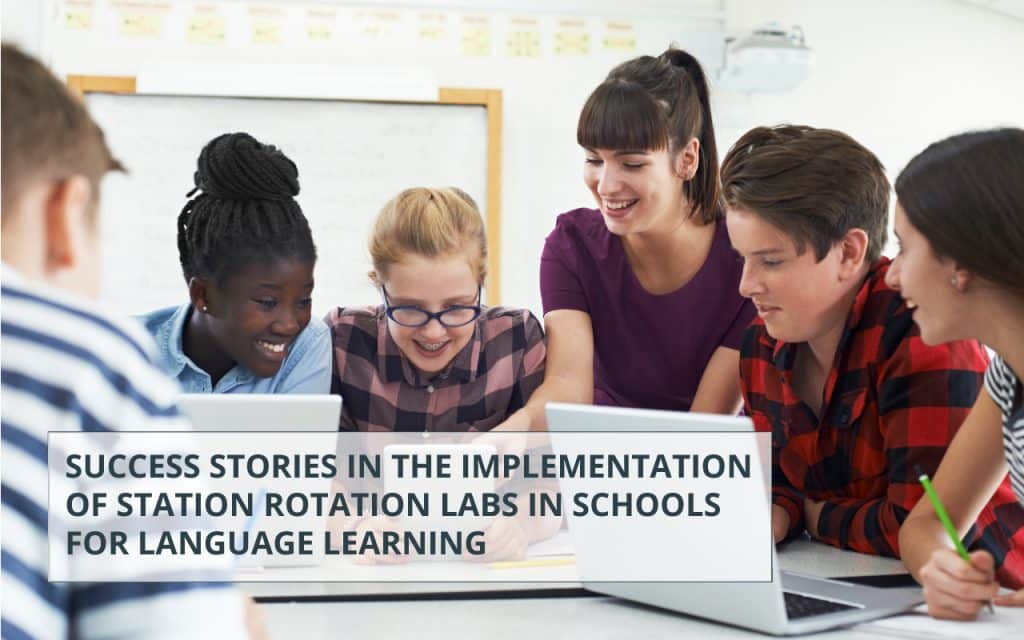 Success Stories in the Implementation of Station Rotation Labs in Schools for Language Learning